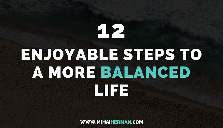 12 Enjoyable Steps to a More Balanced Life
