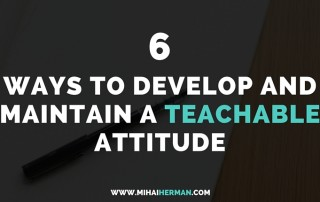 6 Ways to Develop and Maintain a Teachable Attitude