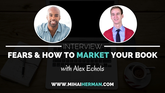 Interview Alex Echols about Fears and Book Marketing