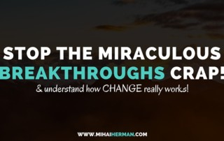 Stop the miraculous breakthroughs crap - how change really works