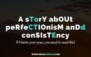 A story about perfectionism and consistency - Mihai Herman