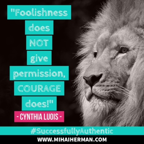 Quote about Courage by Cynthia Luois www.mihaiherman.com