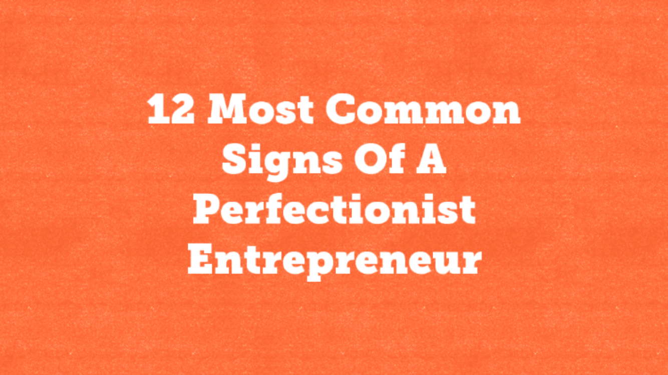 12 Most Common Signs of a Perfectionist Entrepreneur Picture